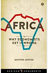 Africa: Why Economists Get It Wrong (African Arguments) Kindle Edition