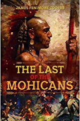 The Last of the Mohicans: Complete With Classic Colored Illustrations Kindle Edition