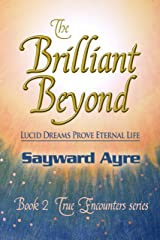 The Brilliant Beyond: Do Lucid Dreams Prove Eternal Life? (True Encounters series Book 2) Kindle Edition