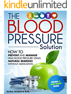 Blood Pressure Solution: How To Prevent And Manage High Blood Pressure  Using Natural Remedies Without