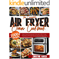 The Complete Air Fryer Oven Cookbook: Make Flavorful Homemade Meals with 1000+ Crispy, Delicious & Healthy Recipes and a…