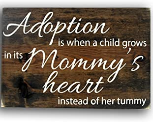 Sign - Adoption Is When a Child Grows in Its Mommy's Heart Instead of Her Tummy