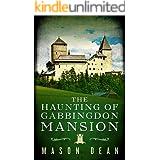 The Haunting of Gabbingdon Mansion: A Riveting Haunted House Mystery (A Riveting Haunted House Mystery Series Book 25)