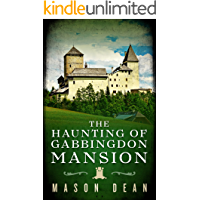 The Haunting of Gabbingdon Mansion: A Riveting Haunted House Mystery
