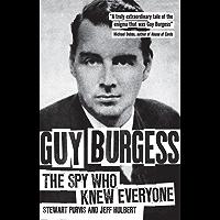 Guy Burgess: The Spy Who Knew Everyone (English Edition)