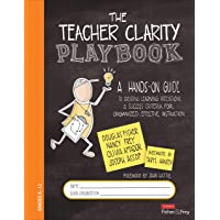 The Teacher Clarity Playbook, Grades K-12: A Hands-On Guide to Creating Learning Intentions and Success Criteria for Organized, Effective Instruction