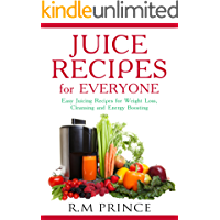 Juice Recipes for Everyone: Easy Juicing Recipes for Weight Loss, Cleansing and Energy Boosting (Juicing, Juice Recipes, Weight Loss)