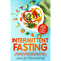 Intermittent Fasting: The Complete Guide for Weight Loss, Prevention and Treatment of Chronic Diseases, Healthy Lifestyle: Includes Diet Basics, 28 Days ... Recipes and Shopping List (English Edition)