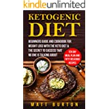 Ketogenic Diet: Beginners Guide and Cookbook for Weight Loss With The Keto Diet & The Secret To Success That No One is Talkin