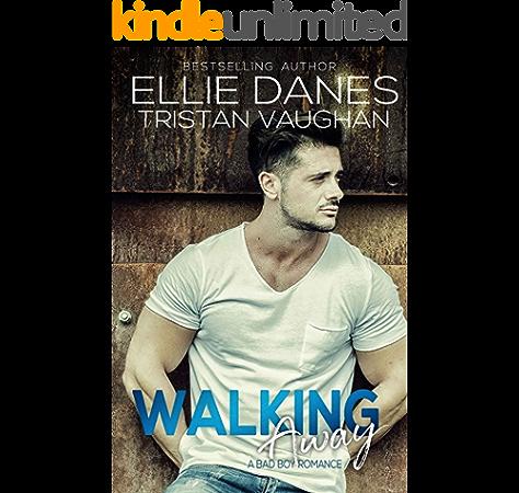 Walking Away A Bad Boy Romance Kindle Edition By Danes Ellie Vaughan Tristan Romance Kindle Ebooks Amazon Com