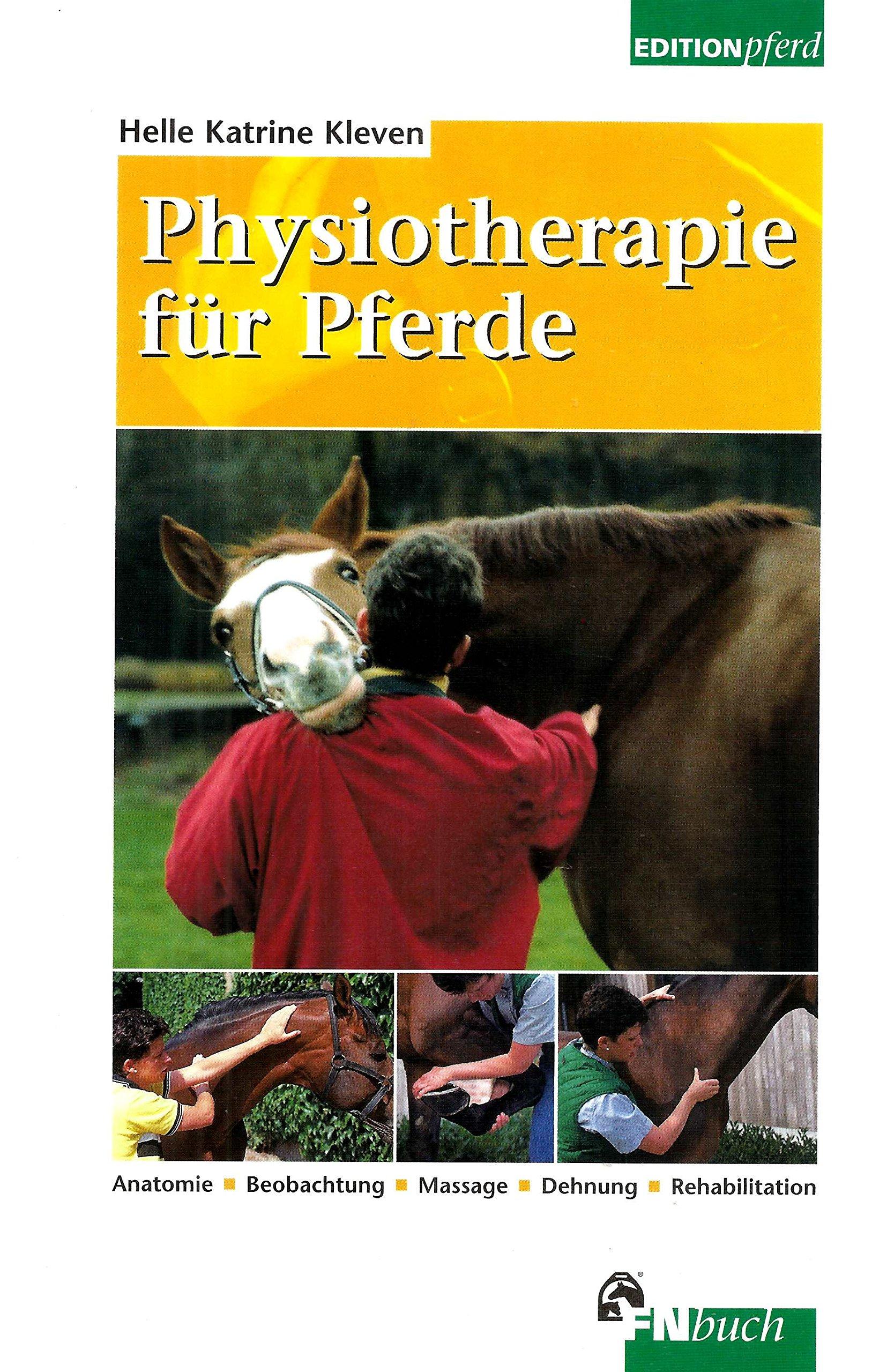 Physiotherapie für Pferde - Anatomie, Beobachtung, Massage, Dehnung, Rehabilitation