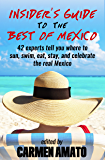 The Insider's Guide to the Best of Mexico: 42 experts tell you where to sun, swim, eat, stay, and celebrate the real Mexico (English Edition)