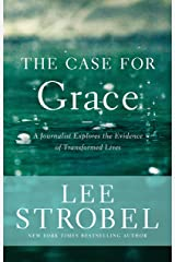 The Case for Grace: A Journalist Explores the Evidence of Transformed Lives (Case for ... Series) Kindle Edition