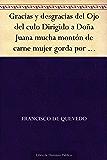 Gracias y desgracias del Ojo del culo Dirigido a Doña Juana mucha montón de carne mujer gorda por arrobas