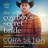 The Cowboy's Secret Bride: A Chance Creek Novel (Turners vs. Coopers, Book 1)