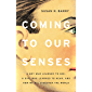 Coming to Our Senses: A Boy Who Learned to See, a Girl Who Learned to Hear, and How We All Discover the World