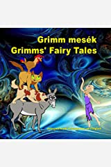 Grimm mesék. Grimms' Fairy Tales. Bilingual book in Hungarian and English: Dual Language Picture Book for KIds (Hungarian and English Edition) Kindle Edition