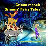 Grimm mesék. Grimms' Fairy Tales. Bilingual book in Hungarian and English: Dual Language Picture Book for KIds (Hungarian and