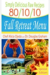 Simply Delicious Raw Recipes: 80/10/10 Fall Retreat Menu - Special Edition (80/10/10 Raw Food Recipes Book 0) Kindle Edition