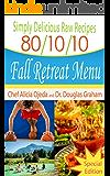 Simply Delicious Raw Recipes: 80/10/10 Fall Retreat Menu - Special Edition (80/10/10 Raw Food Recipes)