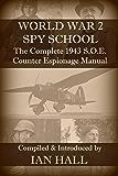 WORLD WAR 2 SPY SCHOOL: The Complete 1943 S.O.E. Counter-Espionage Manual