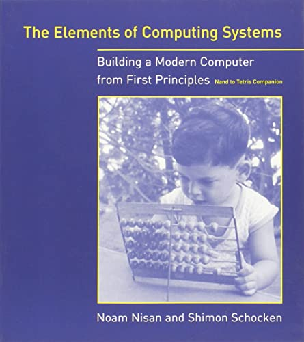 The Elements of Computing Systems � Building a Modern Computer from First Principles