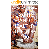 Exotic and healthy: The top 100: The most delicious and important recipes from Morocco, Senegal, Ethiopia, South Africa…
