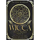 Wicca Book for Beginners: Learn Wicca, Witchcraft, Beliefs, Ritual Magic, Spells, Coven, Divination, Traditional and Contempo