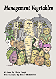 Management Vegetables: Useful management ideas illustrated in a memorable fashion