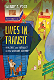 Lives in Transit: Violence and Intimacy on the Migrant Journey (California Series in Public Anthropology Book 42)