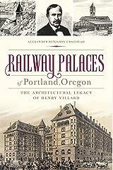 Railway Palaces of Portland, Oregon: The Architectural Legacy of Henry Villard (Landmarks) Kindle Edition