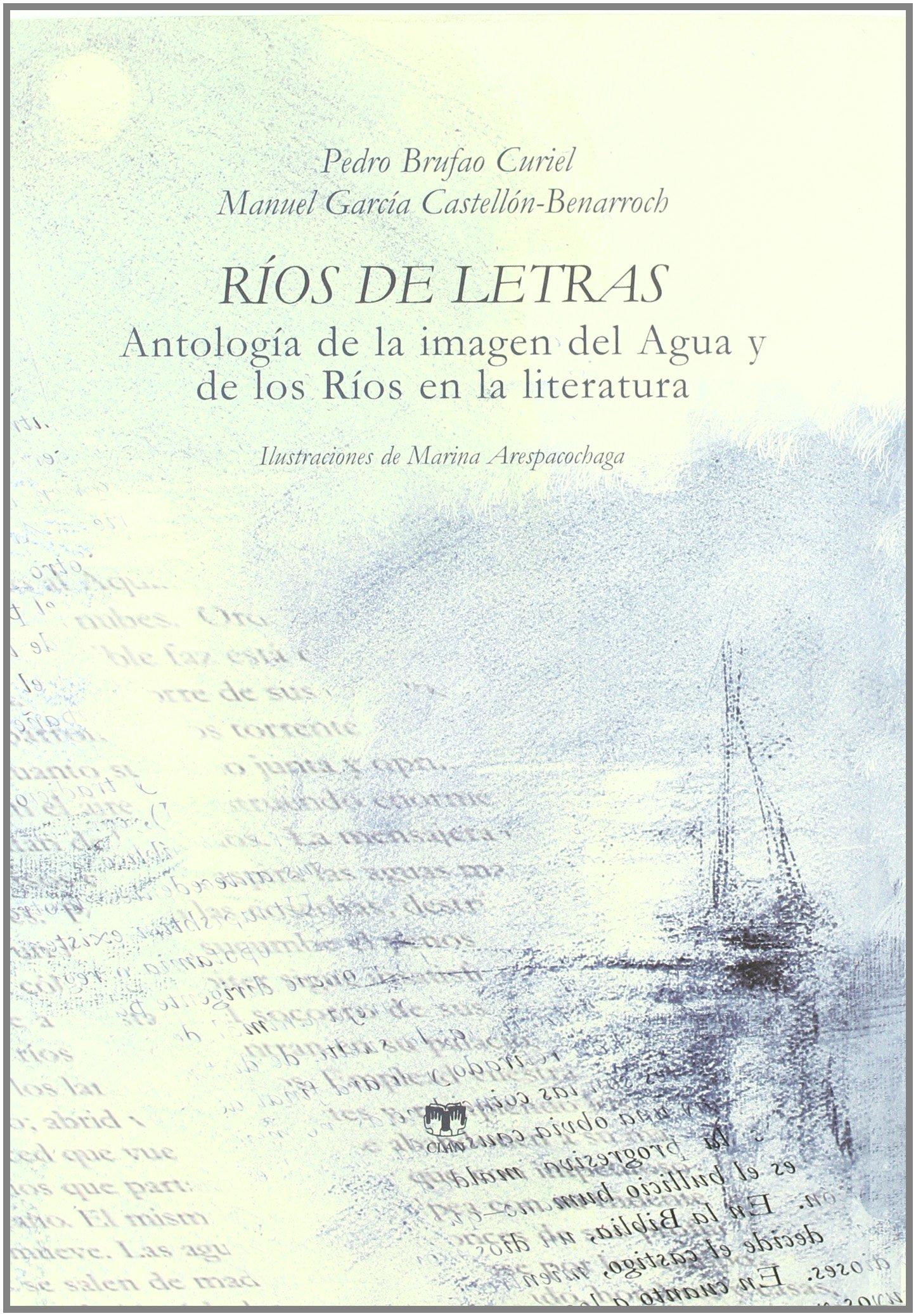 Ríos de letras: Antología de la imagen del río y del agua en la literatura: Amazon.es: Brufao Curiel, Pedro, García Castellón, Manuel, ARESPACOCHAGA, MARINA: Libros