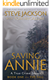 Saving Annie: Book One--The Fall (A True Crime Series)