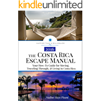 The Costa Rica Escape Manual: Your How-To Guide for Moving, Traveling Through, & Living in Costa Rica (Happier Than A…