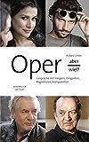 Oper - aber wie!?: Gespräche mit Sängern, Dirigenten, Regisseuren, Komponisten