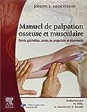 Manuel de palpation osseuse et musculaire: Points gâchettes, zones de projection et étirements