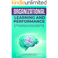 Organizational Learning and Performance: Improve Leadership to Love Yourself, Change Behavior, Habits and Communication. Achieve High Results and Improve ... Health Through Psychology (English Edition)
