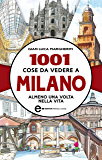 1001 cose da vedere a Milano almeno una volta nella vita (eNewton Manuali e Guide)