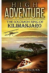 High Adventure: The Solomon Ring of Kilimanjaro Kindle Edition