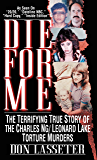Die For Me: The Terrifying Story of Charles Ng/Leonard Lake Torture Murders