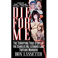 Die For Me: The Terrifying Story of Charles Ng/Leonard Lake Torture Murders