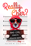 Really, Cher?: A Story With a Dog in It