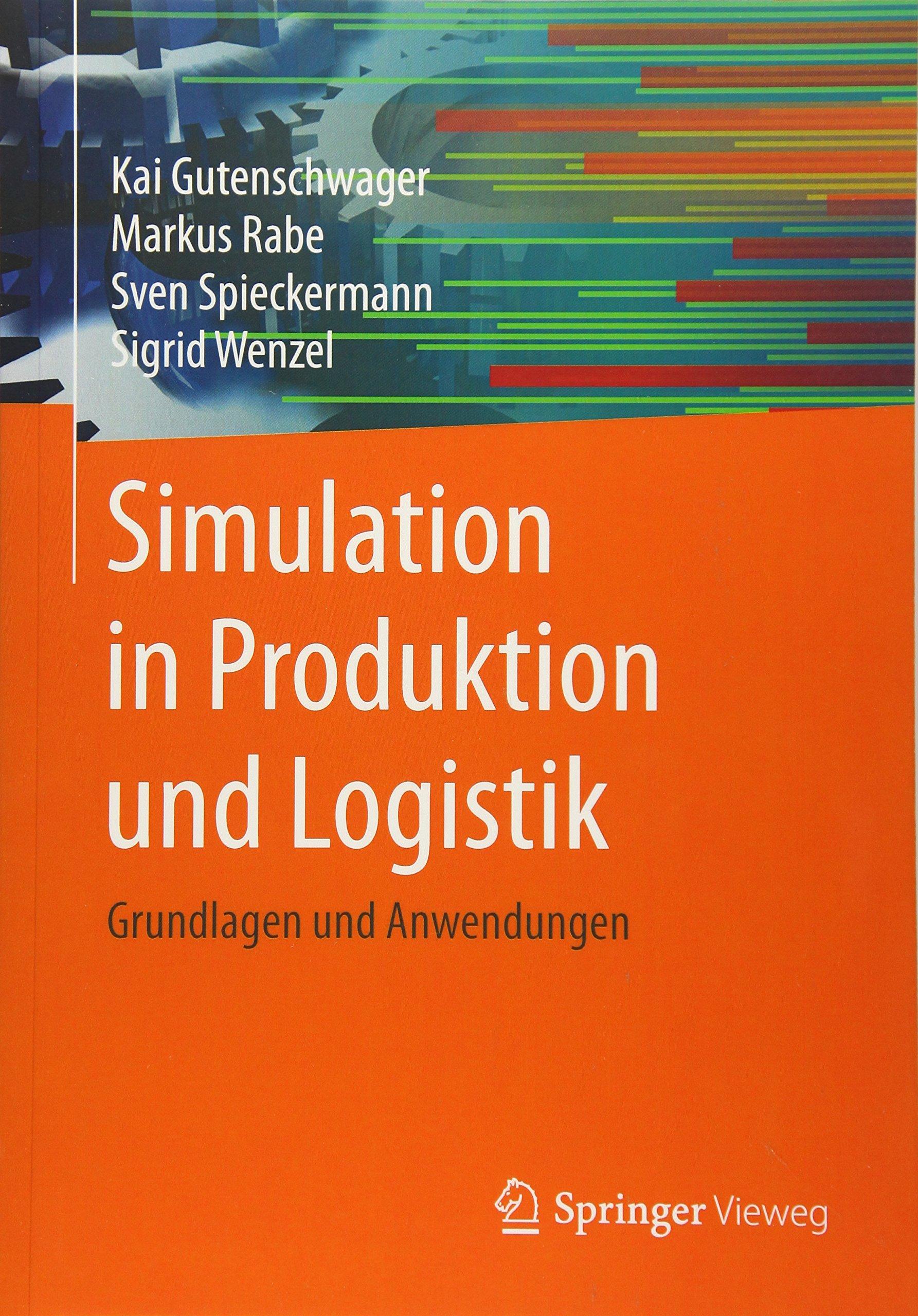 Simulation in Produktion und Logistik: Grundlagen und Anwendungen Taschenbuch – 8. Dezember 2017 Kai Gutenschwager Markus Rabe Sven Spieckermann Sigrid Wenzel