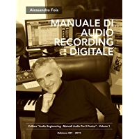 Manuale di Audio Recording Digitale: Recording Professionale per Home Studio (Audio engineering - Manuali Audio per il Fonico Vol. 1)
