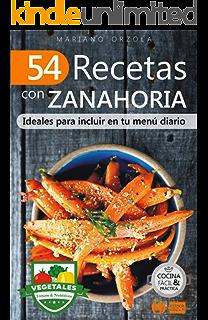54 RECETAS CON ZANAHORIAS: Ideales para incluir en tu menú diario (Colección Cocina Fácil