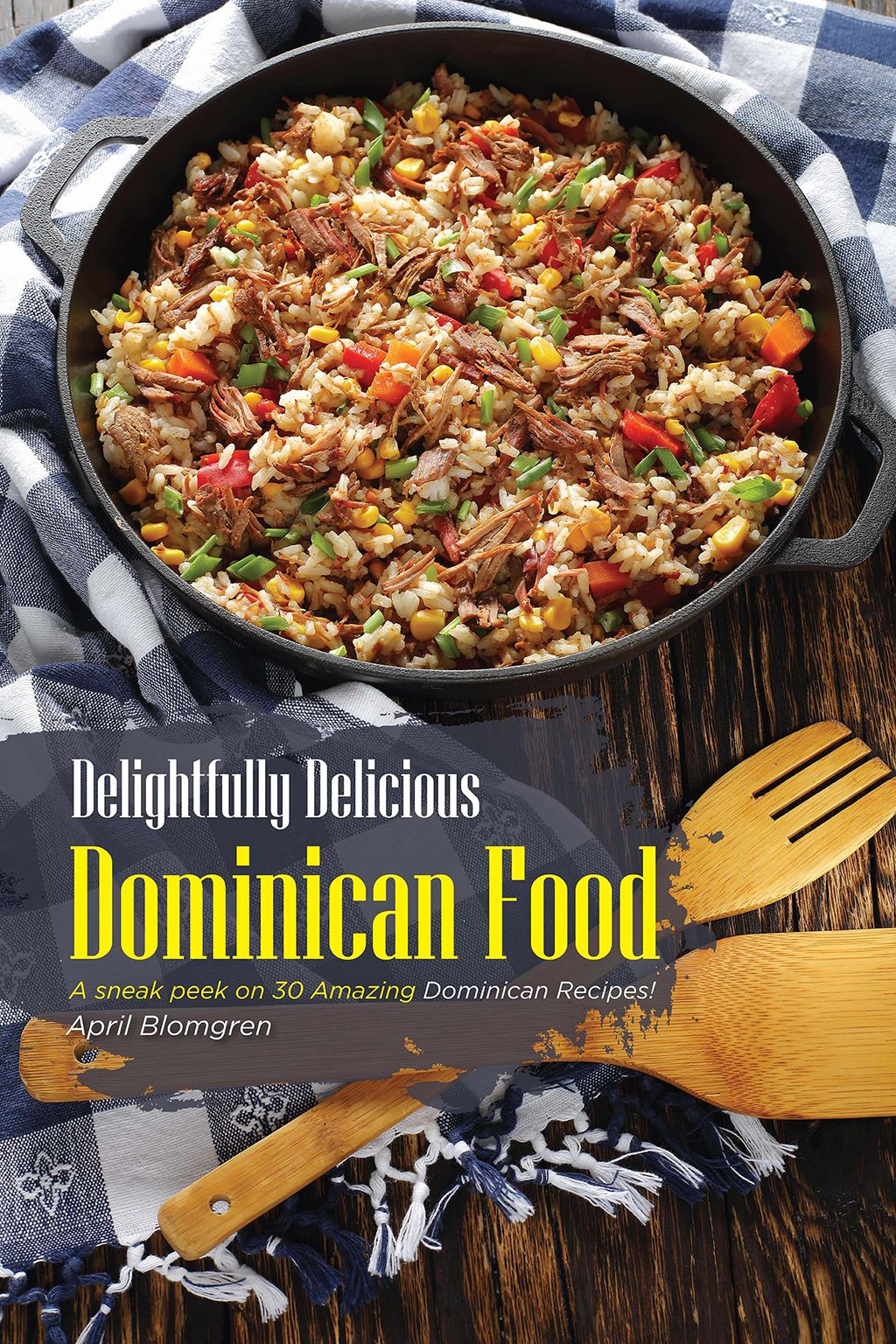 Delightfully Delicious Dominican Food  A Sneak Peek On 30 Amazing Dominican Recipes   English Edition