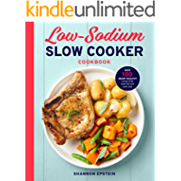 Low Sodium Slow Cooker Cookbook: Over 100 Heart Healthy Recipes that Prep Fast and Cook Slow