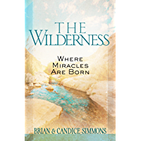 The Wilderness: Where Miracles Are Born (The Passion Translation)