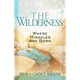 The Wilderness: Where Miracles Are Born (The Passion Translation (TPT))