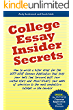 College Essay Insider Secrets: How to write a killer essay for the 2017-2018 Common Application that puts your best foot forward, tells your unique story and multiplies your odds of admi